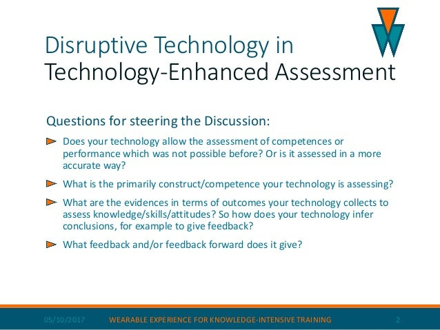 Disruptive Technology in Technology-Enhanced Assessment Questions for steering the Discussion: Does your technology allow ...