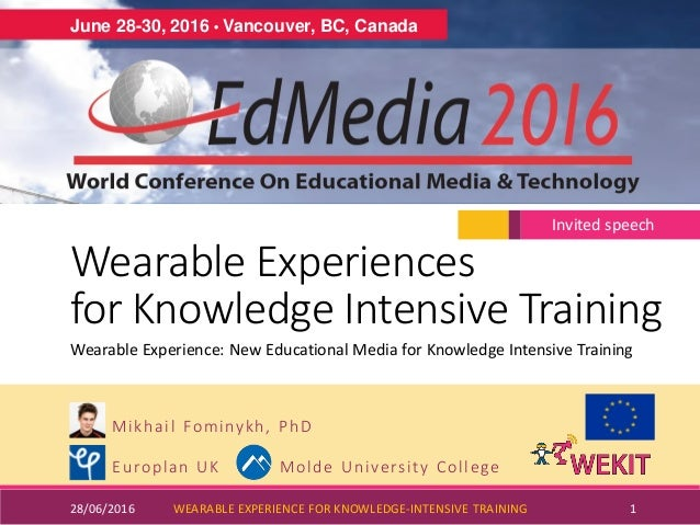 Wearable Experiences for Knowledge Intensive Training Mikhail Fominykh, PhD Europlan UK Molde University College 28/06/201...
