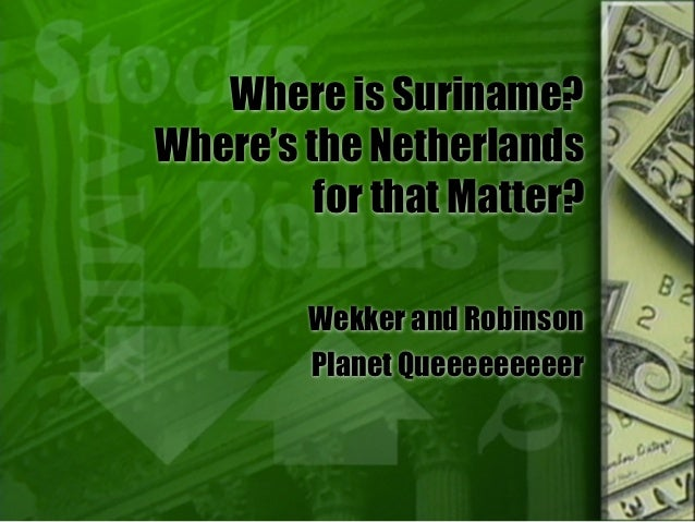 Where is Suriname?Where's the Netherlands         for that Matter?        Wekker and Robinson        Planet Queeeeeeeeer