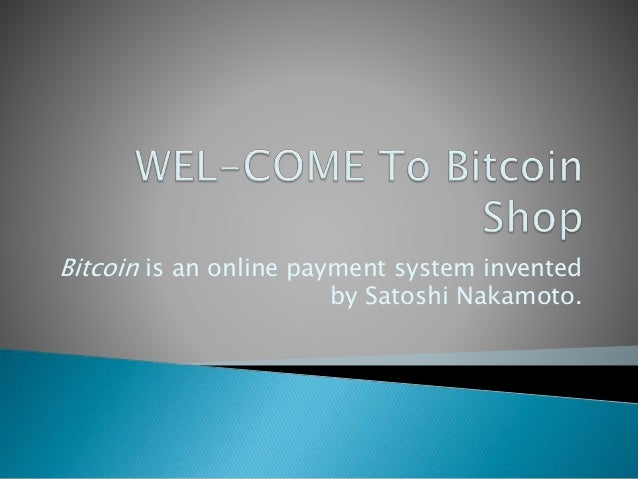 Bitcoin is an online payment system invented by Satoshi Nakamoto.