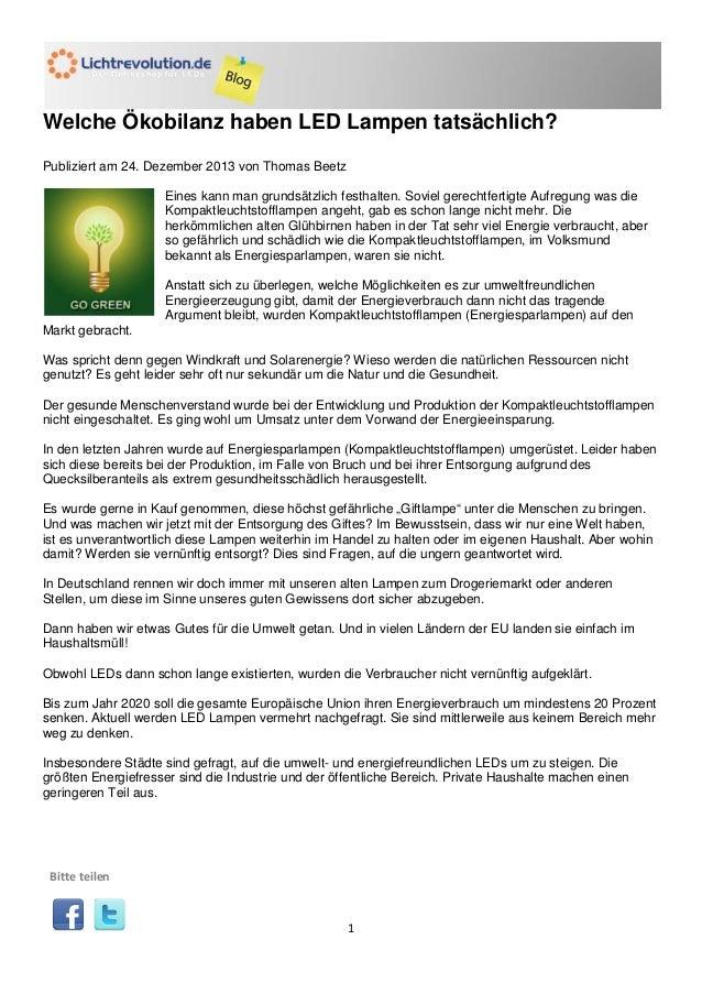 Welche Ökobilanz haben LED Lampen tatsächlich? Publiziert am 24. Dezember 2013 von Thomas Beetz Eines kann man grundsätzli...