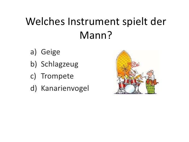 Welches Instrument spielt der           Mann?a)   Geigeb)   Schlagzeugc)   Trompeted)   Kanarienvogel