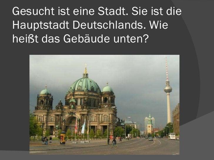 Gesucht ist eine Stadt. Sie ist die Hauptstadt Deutschlands. Wie heißt das Gebäude unten?