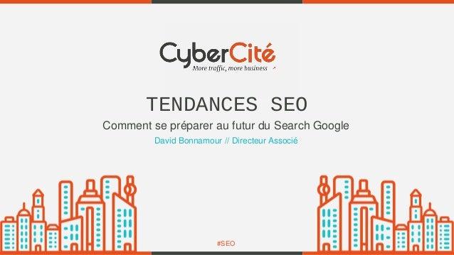 #SEO TENDANCES SEO David Bonnamour // Directeur Associé Comment se préparer au futur du Search Google