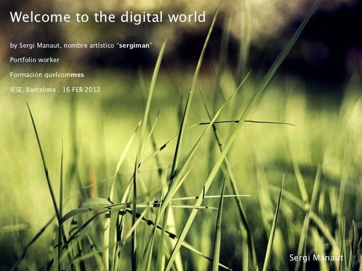 "Welcome to the digital worldby Sergi Manaut, nombre artístico ""sergiman""Portfolio workerFormación quelcommesIESE, Barcelon..."