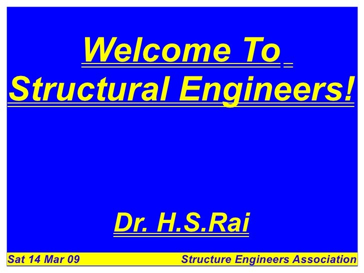 Welcome To Structural Engineers!                   Dr. H.S.Rai Sat 14 Mar 09        Structure Engineers Association