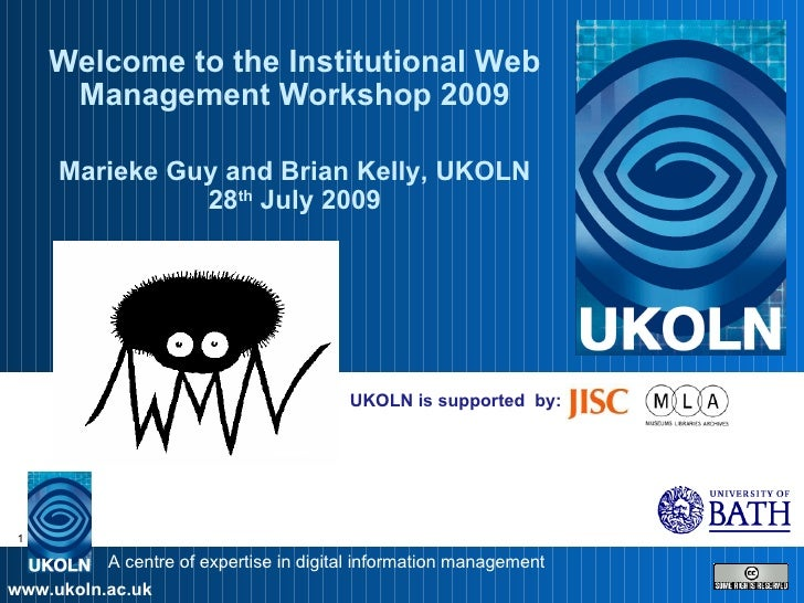 UKOLN is supported  by: Welcome to the Institutional Web Management Workshop 2009 Marieke Guy and Brian Kelly, UKOLN 28 th...