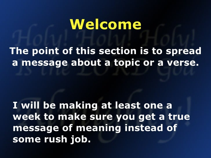 Welcome The point of this section is to spread a message about a topic or a verse. I will be making at least one a week to...