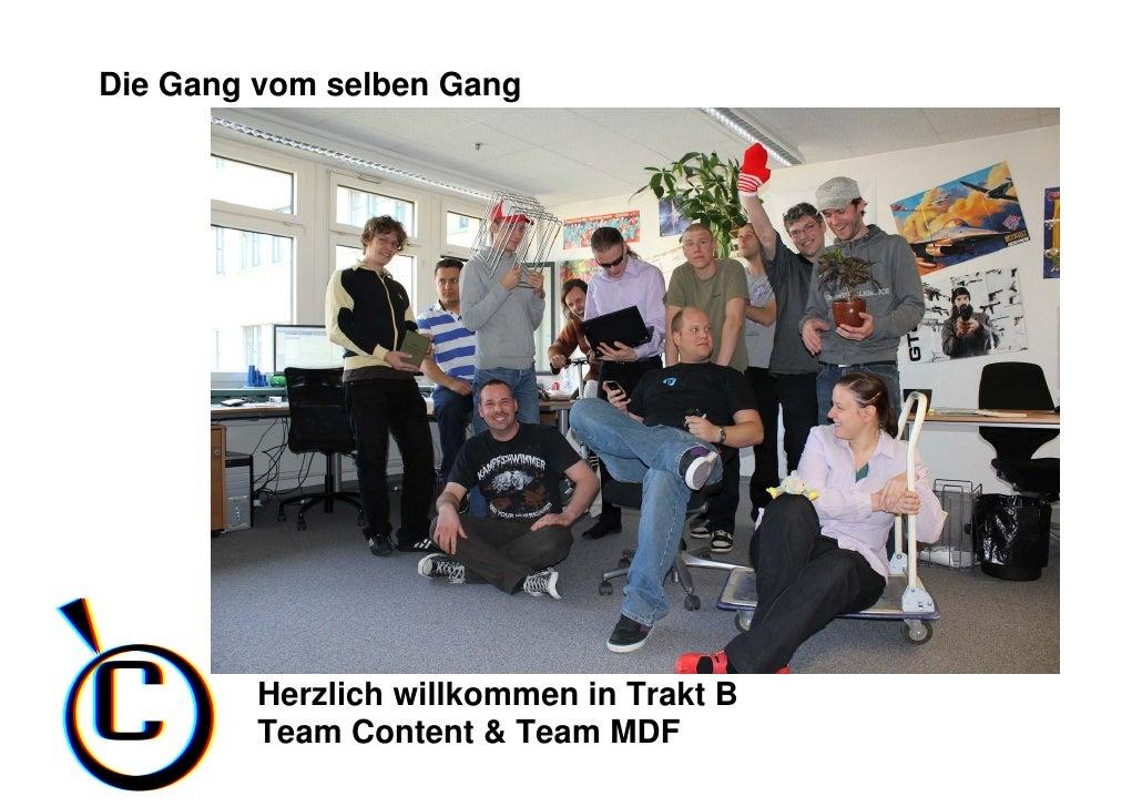Die Gang vom selben Gang             Herzlich willkommen in Trakt B         Team Content & Team MDF