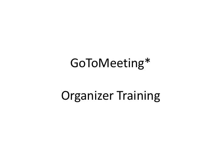 GoToMeeting*Organizer Training<br />