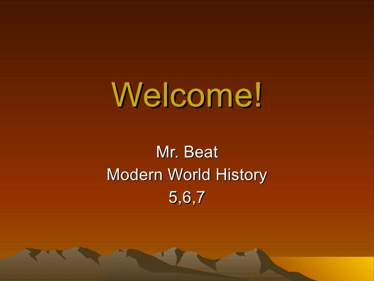 Welcome! Mr. Beat Modern World History 5,6,7