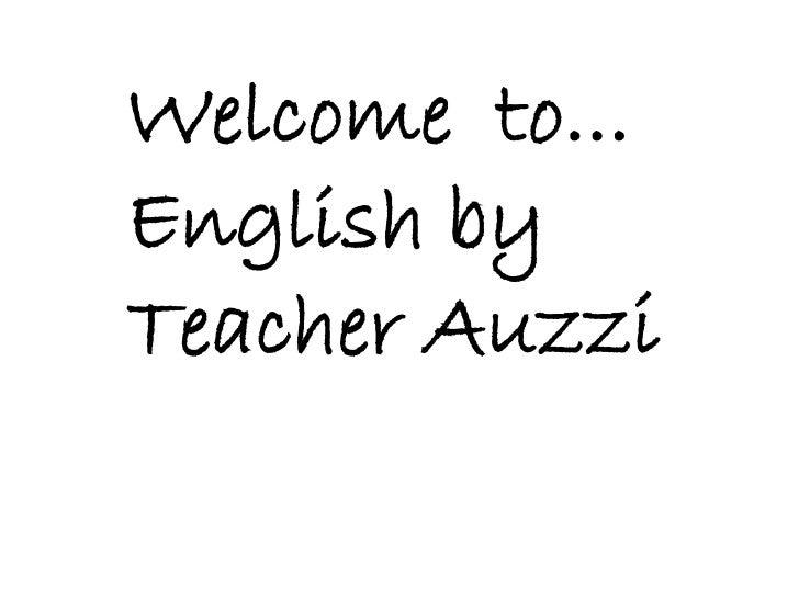 Welcome to...English byTeacher Auzzi