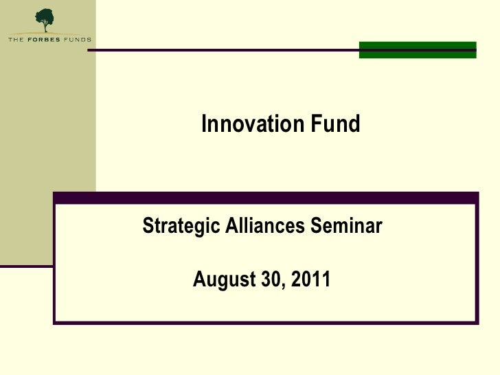 Innovation Fund<br />Strategic Alliances Seminar<br />August 30, 2011<br />
