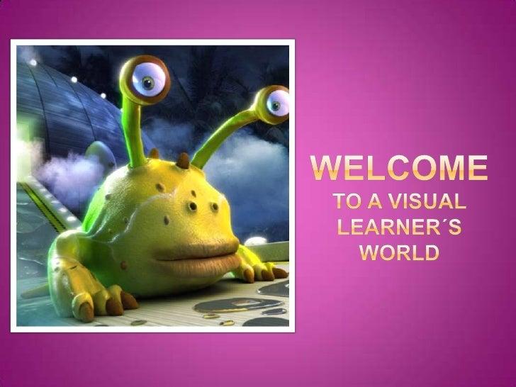 WELCOMEto a visual learner´sworld<br />