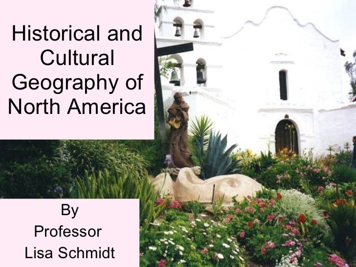 Historical and Cultural Geography of North America By Professor  Lisa Schmidt