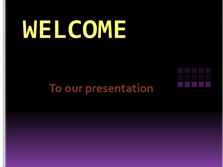 To our presentation