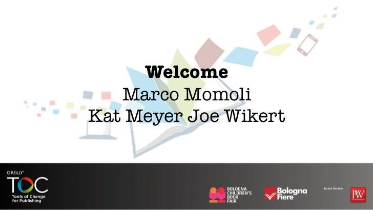 Welcome   Marco MomoliKat Meyer Joe Wikert