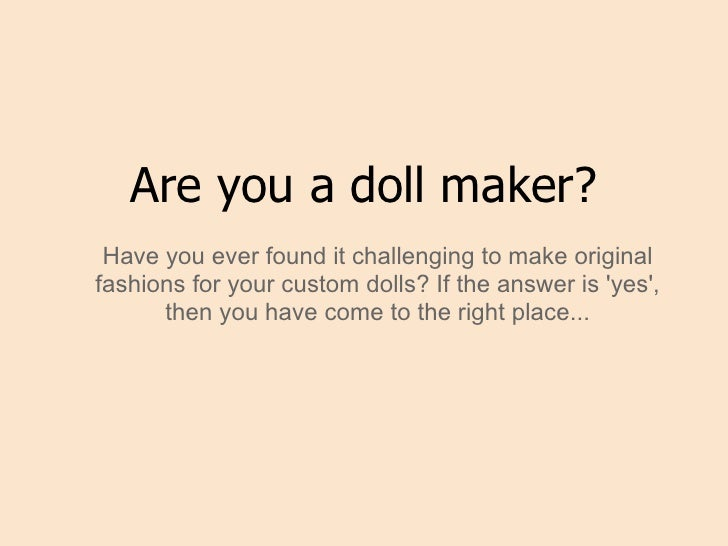 Are you a doll maker? Have you ever found it challenging to make originalfashions for your custom dolls? If the answer is ...