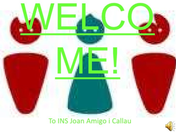 WELCO ME! To INS Joan Amigo i Callau