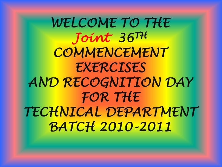 WELCOME TO THE<br />Joint  36TH<br />COMMENCEMENT EXERCISES <br />AND RECOGNITION DAY <br />FOR THE<br />TECHNICAL DEPARTM...