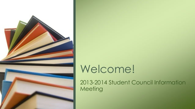 Welcome! 2013-2014 Student Council Information Meeting