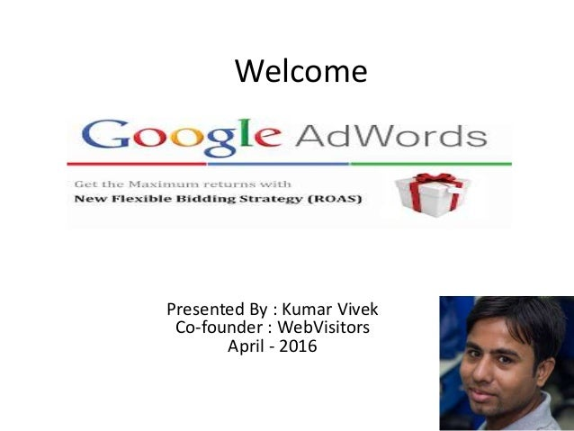 Welcome Presented By : Kumar Vivek Co-founder : WebVisitors April - 2016