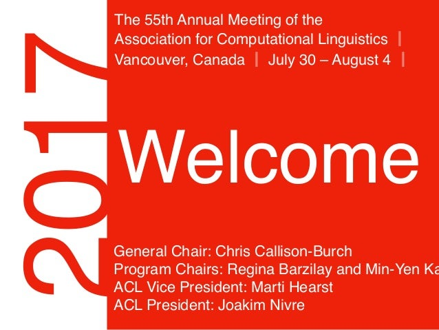 2017 The 55th Annual Meeting of the Association for Computational Linguistics ║ Vancouver, Canada ║ July 30 – August 4 ║ ...