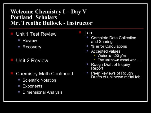 Welcome Chemistry I – Day V Portland Scholars Mr. Treothe Bullock - Instructor   Unit 1 Test Review    Review Recovery ...