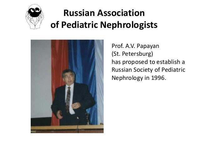 Russian Association of Pediatric Nephrologists Prof. A.V. Papayan (St. Petersburg) has proposed to establish a Russian Soc...