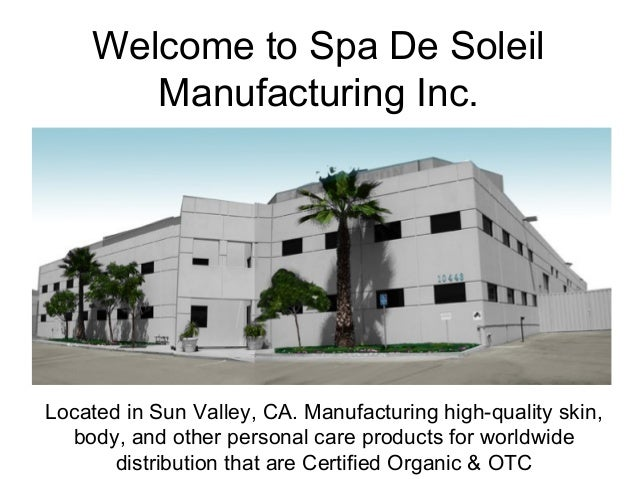 Welcome to Spa De Soleil Manufacturing Inc. Located in Sun Valley, CA. Manufacturing high-quality skin, body, and other pe...