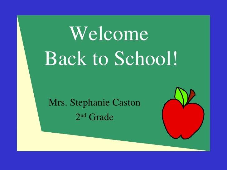 Welcome  Back to School! Mrs. Stephanie Caston 2 nd  Grade