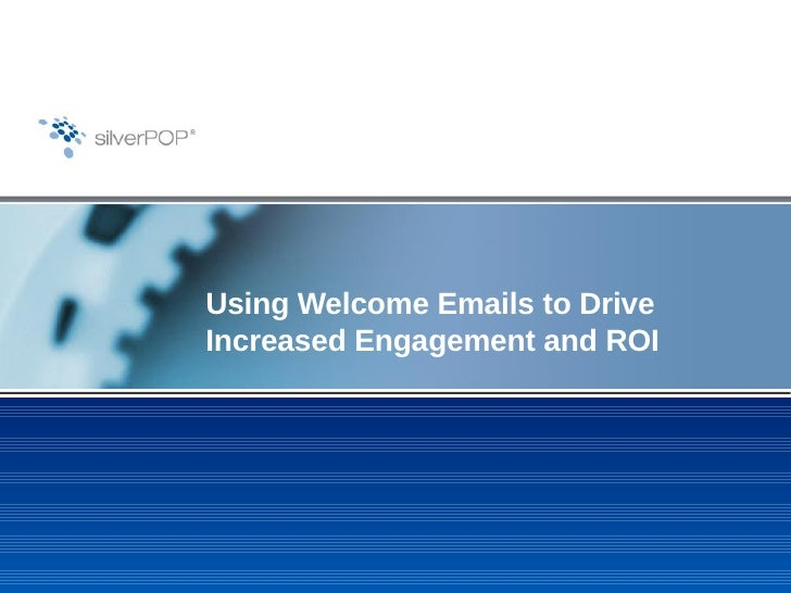 Using Welcome Emails to DriveIncreased Engagement and ROI