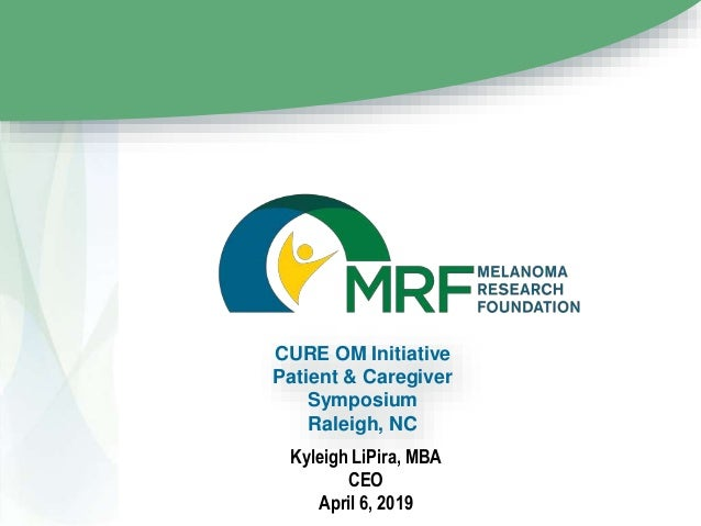 Kyleigh LiPira, MBA CEO April 6, 2019 CURE OM Initiative Patient & Caregiver Symposium Raleigh, NC