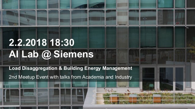 Load Disaggregation & Building Energy Management 2nd Meetup Event with talks from Academia and Industry 2.2.2018 18:30 AI ...