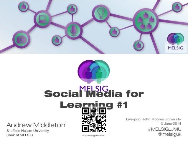 Liverpool John Moores University 3 June 2014 #MELSIGLJMU @melsiguk Andrew Middleton Sheffield Hallam University Chair of M...