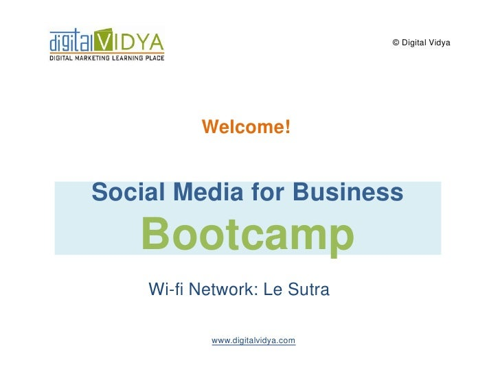 © Digital Vidya          Welcome!Social Media for Business   Bootcamp    Wi-fi Network: Le Sutra            www.digitalvid...