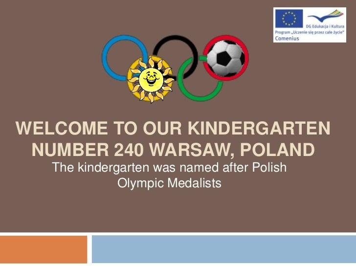 Welcome to ourkindergartennumber 240 warsaw, poland<br />Thekindergarten was namedafterPolishOlympicMedalists<br />