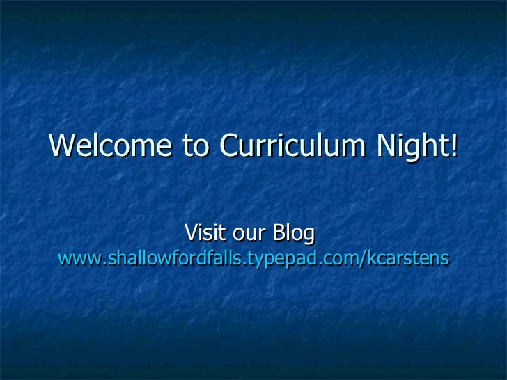 Welcome to Curriculum Night! Visit our Blog  www.shallowfordfalls.typepad.com/kcarstens