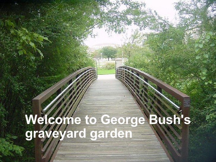 Welcome to George Bush's  graveyard garden