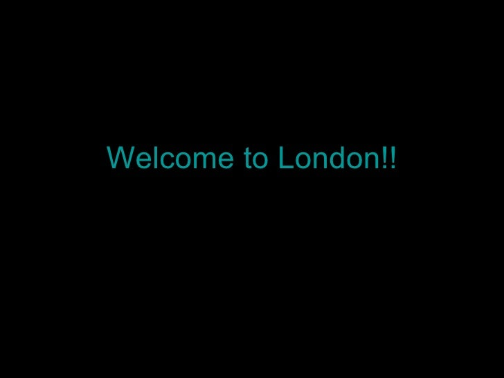 Welcome to London!!