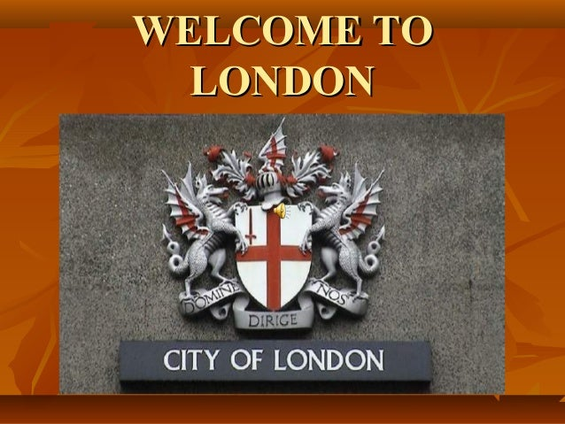 WELCOME TOWELCOME TO LONDONLONDON