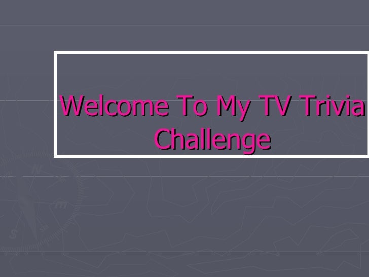 Welcome To My TV Trivia Challenge