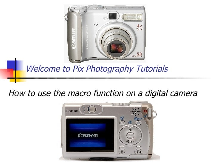 Welcome to Pix Photography Tutorials How to use the macro function on a digital camera