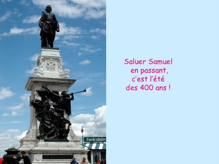 Saluer Samuel  en passant, c'est l'été  des 400 ans !
