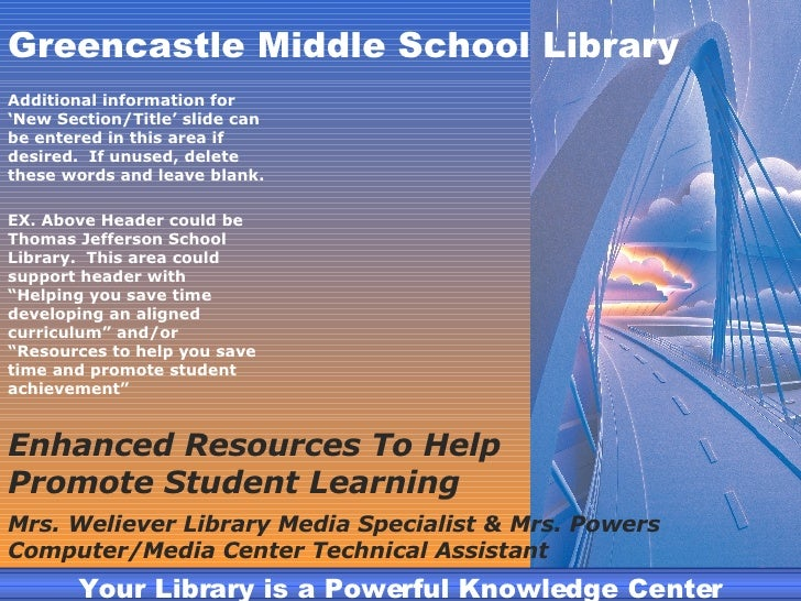 Greencastle Middle School Library Additional information for 'New Section/Title' slide can be entered in this area if desi...