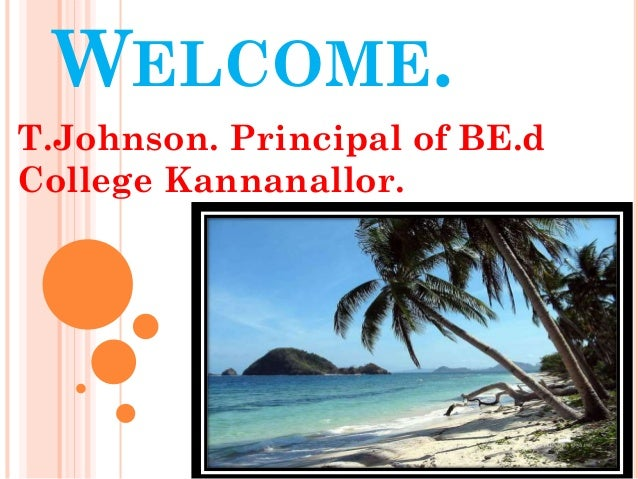 WELCOME. T.Johnson. Principal of BE.d College Kannanallor.