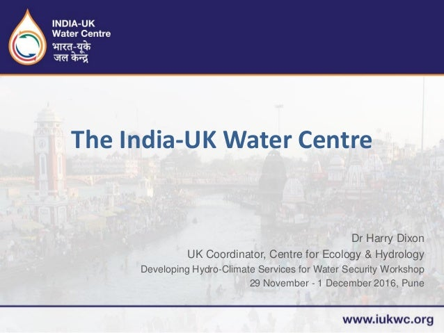 Dr Harry Dixon UK Coordinator, Centre for Ecology & Hydrology Developing Hydro-Climate Services for Water Security Worksho...