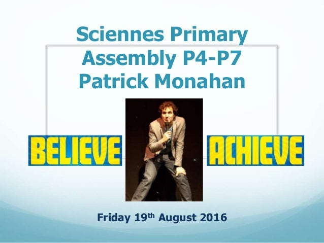 Sciennes Primary Assembly P4-P7 Patrick Monahan Friday 19th August 2016
