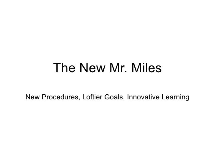 The New Mr. Miles New Procedures, Loftier Goals, Innovative Learning