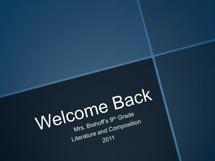 Welcome Back<br />Mrs. Bishoff's 9th Grade <br />Literature and Composition <br />2011<br />